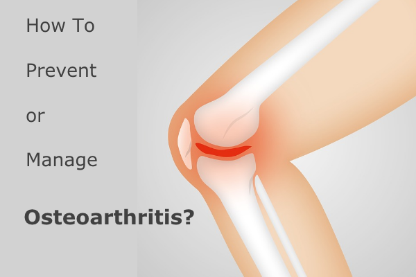 What Is Osteoarthritis? How To Prevent or Manage It?